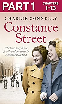 Constance Street: Part 1 of 3: The true story of one family and one street in London's East End by [Connelly, Charlie]