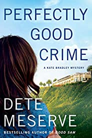 Perfectly Good Crime (A Kate Bradley Mystery Book 2)