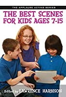 The Best Scenes for Kids, Ages 7-15 (Applause Acting)