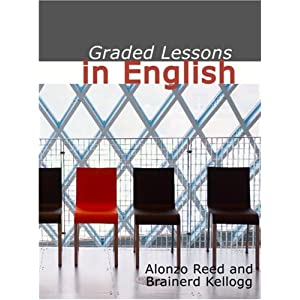 Graded Lessons in English: an Elementary English Grammar Consisting of One Hundred Practical Lessons, Carefully Graded and Adapted to the Class-Room