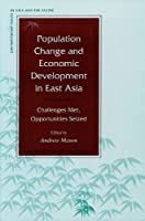 Population Change and Economic Development in East Asia: Challenges Met, Opportunities Seized (Contemporary Issues in Asia and the Pacific)
