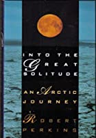 Into the Great Solitude: An Arctic Journey
