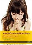 Selectief mutisme bij kinderen / druk 1: als een kind soms niet praat