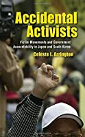 Accidental Activists: Victim Movements and Government Accountability in Japan and South Korea (Studies of the Weatherhead East Asian Institute, Columbia University) by Celeste L. Arrington Celeste Arrington(2016-03-01)