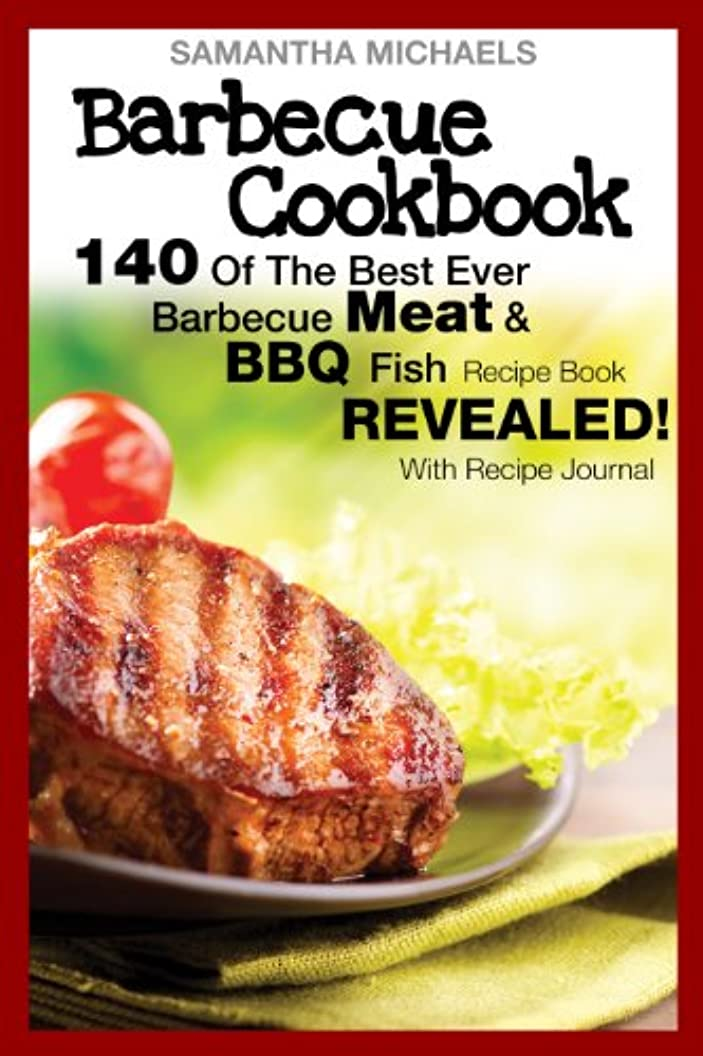 Barbecue Cookbook: 140 Of The Best Ever Barbecue Meat & BBQ Fish Recipes Book...Revealed! (With Recipe Journal) (English Edition)