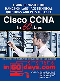 Cisco CCNA in 60 Days: Exam 100-105, Exam 200-105, Exam 200-125 by [Browning, Paul, Tafa, Farai, Gheorghe, Daniel, Barinic, Dario]
