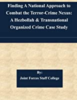 Finding a National Approach to Combat the Terror-crime Nexus: A Hezbollah & Transnational Organized Crime Case Study