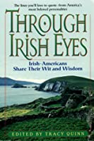 Through Irish Eyes: Irish-Americans Share Their Wit & Wisdom