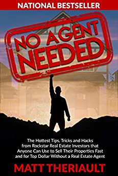No Agent Needed: The Hottest Tips, Tricks, and Hacks from Rockstar Real Estate Investors That Anyone Can Use to Sell Their Properties Fast and for Top Dollar without a Real Estate Agent by [Theriault, Matt]