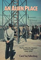 An Alien Place: The Fort Missoula, Montana, Detention Camp 1941-44