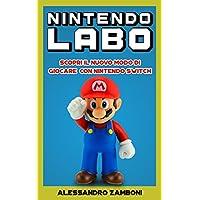 Nintendo Labo: Scopri il nuovo modo di giocare con Nintendo Switch (Italian Edition)