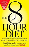 The 8-Hour Diet: Watch the Pounds Disappear Without Watching What You Eat! by David Zinczenko Peter Moore(2013-12-03)