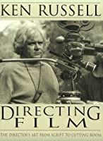 Directing Film: The Director's Art from Script to Cutting Room