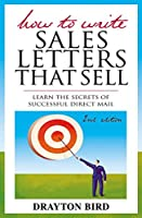 How to Write Sales Letters That Sell: Learn the Secrets of Successful Direct Mail