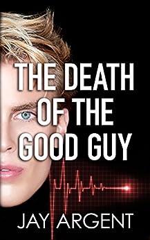 The Death of the Good Guy: Gay Teen Romance (Fairmont Boys Book 4) by [Argent, Jay]