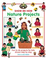 Nature Projects: Fun-to-do Projects for Kids Shown Step by Step (Show Me How)