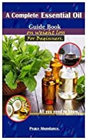 A Complete Essential Oil Guide Book On Weight Loss For Beginners.: All you need to know.