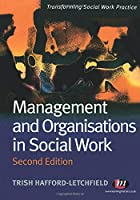 Management and Organisations in Social Work (Transforming Social Work Practice Series)
