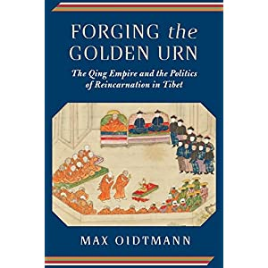 Forging the Golden Urn: The Qing Empire and the Politics of Reincarnation in Tibet (Studies fo the Weatherhead East Asian Institute, Columbia University)