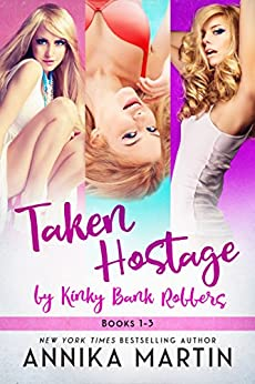 Taken Hostage by Hot Bank Robbers: The red-hot reverse harem bundle! by [Martin, Annika]