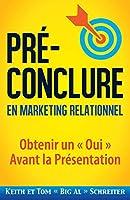 Pré-Conclure en Marketing Relationnel: Obtenir un « Oui » Avant la Présentation