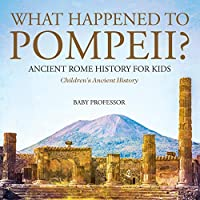What Happened to Pompeii? Ancient Rome History for Kids Children's Ancient History