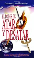 El Poder De Atar Y Desatar/ The Power of Tie and Untie