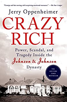 Crazy Rich: Power, Scandal, and Tragedy Inside the Johnson & Johnson Dynasty by [Oppenheimer, Jerry]
