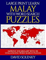 Large Print Learn Malay with Word Search Puzzles: Learn Malay Language Vocabulary with Challenging Easy to Read Word Find Puzzles