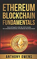 Ethereum Blockchain Fundamentals: The Ultimate Step By Step Guide To Understanding Ethereum Blockchain