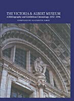 The Victoria and Albert Museum: A Bibliography and Exhibition Chronology, 1852-1996