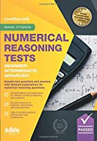 Numerical Reasoning Tests Beginner - Intermediate - Advanced: Sample test questions and answers with detailed explanations for Beginner, Intermediate and Advanced numerical reasoning questions. (Testing Series)