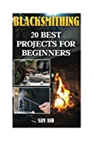 Blacksmithing: 20 Best Projects for Beginners