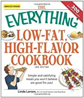 The Everything Low-Fat, High-Flavor Cookbook: Simple and satisfying meals you won't believe are good for you! (Everything®)