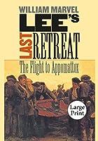 Lee's Last Retreat: The Flight to Appomattox (Civil War America)