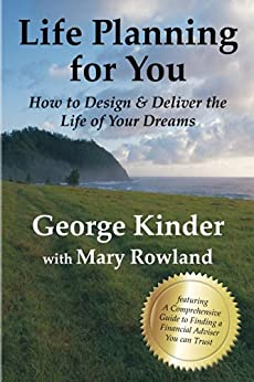 Life Planning for You: How to Design & Deliver the Life of Your Dreams - US Edition by [Kinder, George, Rowland, Mary]