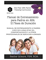 One-Year ABA Parent Training Curriculum (SPANISH VERSION): Parent Training Manual for Behavior Analysts and Other Human Service Professionals