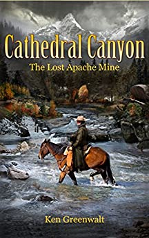 Cathedral Canyon: The Lost Apache Mine (The Steele Brothers Book 1) by [Greenwalt, Ken]