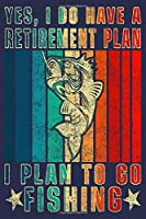 Yes, I Do Have A Retirement Plan I Plan to Go Fishing: Great Logbook Journal Present For Fisherman