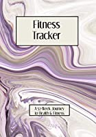 Fitness Tracker Journal and Planner: A 52-Week Journey to Health & Fitness
