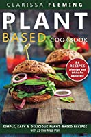 Plant Based Diet Cookbook: Simple, Easy & Delicious Plant-Based Recipes with 21-Day Meal Plan (84 Recipes plus tips and tricks for beginners)