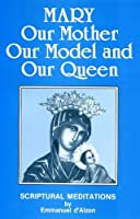 Mary, Our Mother, Our Model, Our Queen; Scriptural Meditations