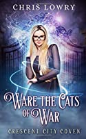 Ware the Cats of War: A magical urban fantasy comedy adventure (Crescent City Coven)