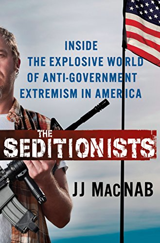 The Seditionists: Inside the Explosive World of Anti-Government Extremism in America
