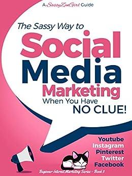 Social Media Marketing when you have NO CLUE!: Youtube, Instagram, Pinterest, Twitter, Facebook (Beginner Internet Marketing Series 3) by [Gabrielle, Gundi]