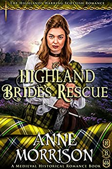 A Highland Bride's Rescue (The Highlands Warring Scottish Romance) (A Medieval Historical Romance Book) by [Morrison, Anne]