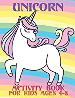 Unicorn Activity Book For Kids Ages 4-8: A Fun and Educational Children's Workbook for Unicorn Coloring