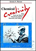 Chemical Creativity: Ideas from the Work of Woodward, Hueckel, Meerwein, and Others (Wiley-Vch)