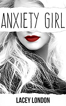 Anxiety Girl: The addictive and compelling drama series that will have you hooked (Anxiety Girl - Book 1) by [London, Lacey]