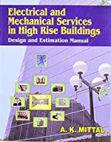 Electrical and Mechanical Services in High Rise Building: Design and Estimation Manual